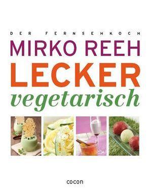 Lecker Vegetarisch von Reeh,  Mirko