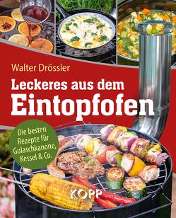 Leckeres aus dem Eintopfofen – Die besten Rezepte für Gulaschkanone, Kessel & Co. von Drössler,  Walter