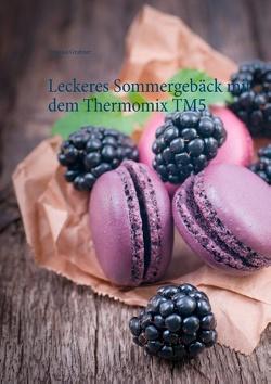 Leckeres Sommergebäck mit dem Thermomix TM5 von Grabner,  Vanessa