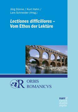 Lectiones difficiliores – Vom Ethos der Lektüre von Dünne,  Prof. Dr. Jörg, Hahn,  PD Dr. Kurt, Schneider,  Lars