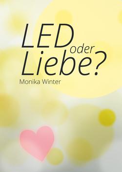 LED oder Liebe von Winter,  Monika