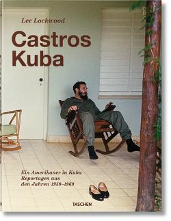 Lee Lockwood. Castros Kuba. 1959–1969 von Landau,  Saul, Lockwood,  Lee, Lohfeldt,  Heinz P., Richter,  Werner, Starkmann,  Alfred