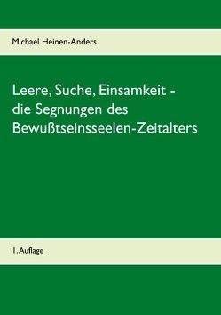 Leere, Suche, Einsamkeit – die Segnungen des Bewußtseinsseelen-Zeitalters von Heinen-Anders,  Michael