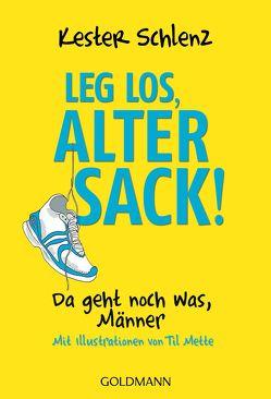 Leg' los, alter Sack! von Mette,  Til, Schlenz,  Kester