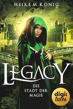 Legacy (2). Die Stadt der Magie von König,  Heike M.