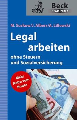 Legal arbeiten ohne Steuern und Sozialversicherung von Albers,  Joachim, Lißewski,  Arne, Suckow,  Michael