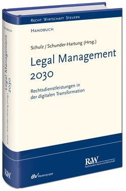 Legal Management 2030 von Schulz,  Martin R., Schunder-Hartung,  Anette