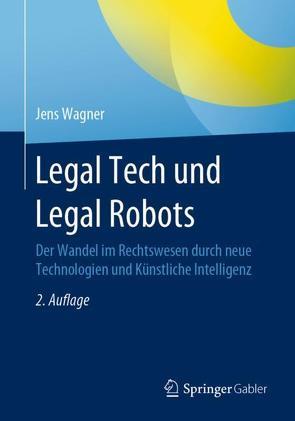 Legal Tech und Legal Robots von Wagner,  Jens