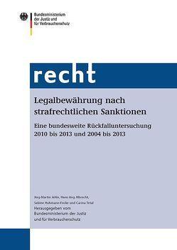 Legalbewährung nach strafrechtlichen Sanktionen von Albrecht,  Hans-Jörg, Bundesministerium für Justiz und für Verbraucherschutz, Hohmann-Fricke,  Sabine, Jehle,  Jörg-Martin, Tetal,  Carina
