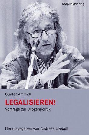 Legalisieren! von Amendt,  Günter, Loebell,  Andreas