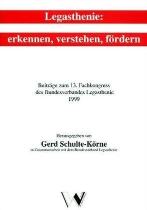 Legasthenie: Erkennen, Verstehen, Fördern. Beiträge zum 13. Fachkongress… von Schulte-Körne,  Gerd