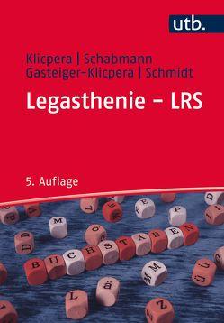 Legasthenie – LRS von Gasteiger-Klicpera,  Barbara, Klicpera,  Christian, Schabmann,  Alfred, Schmidt,  Barbara