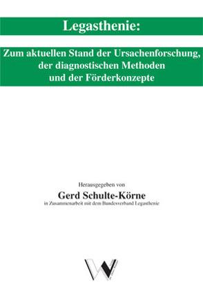 Legasthenie: Zum aktuellen Stand der Ursachenforschung, der diagnostischen Methoden und der Förderkonzepte von Schulte-Körne,  Gerd