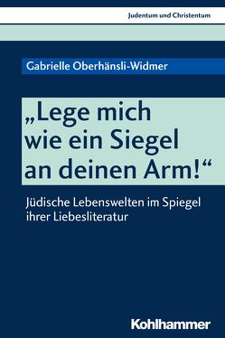 """""""Lege mich wie ein Siegel an deinen Arm!"""" von Oberhänsli-Widmer,  Gabrielle, Stegemann,  Ekkehard W."""