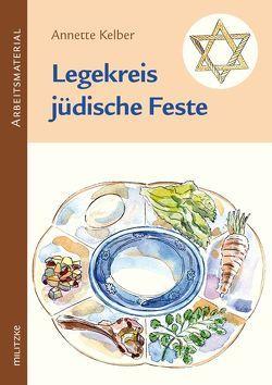 Legekreis jüdische Feste Klassen 3-6 von Kelber,  Annette