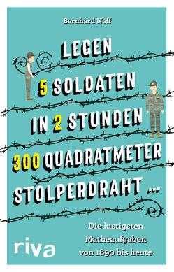 """""""Legen 5 Soldaten in 2 Stunden 300 Quadratmeter Stolperdraht …"""" von Neff,  Bernhard"""
