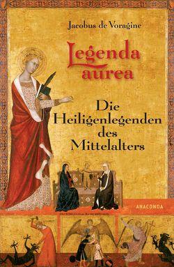 Legenda Aurea. Die Heiligenlegenden des Mittelalters von Jacobus de Voragine