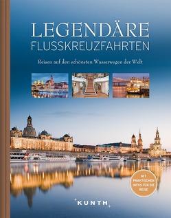 Legendäre Flusskreuzfahrten von KUNTH Verlag