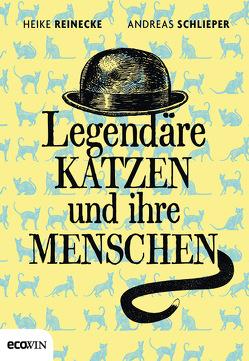 Legendäre Katzen und ihre Menschen von Reinecke,  Heike, Schlieper,  Andreas