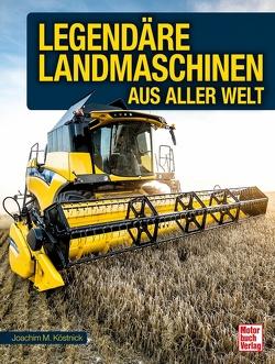 Legendäre Landmaschinen aus aller Welt von Köstnick,  Joachim M.