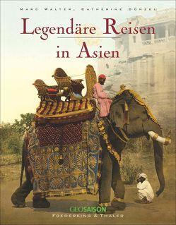 Legendäre Reisen in Asien von Donzel,  Catherine, Walter,  Marc