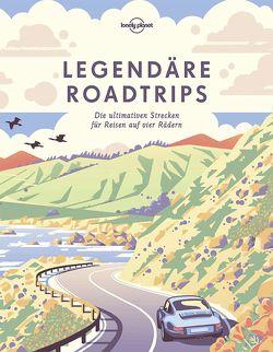Lonely Planets Legendäre Roadtrips von Planet,  Lonely