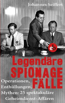Legendäre Spionagefälle von Seiffert,  Johannes