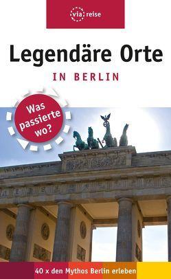 Legendäre Orte in Berlin von Schwiontek,  Elisabeth