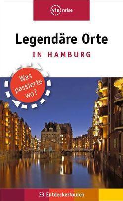 Legendäre Orte in Hamburg von Maurer,  Gudrun