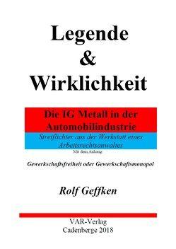 Legende & Wirklichkeit – Die IG Metall in der Automobilindustrie von Geffken,  Dr. Rolf