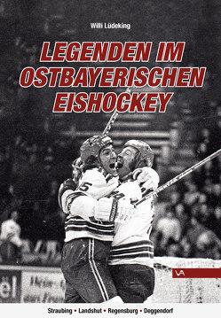 Legenden im Ostbayerischen Eishockey von Lüdeking,  Willi