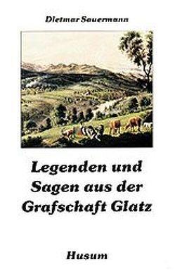Legenden und Sagen aus der Grafschaft Glatz von Sauermann,  Dietmar