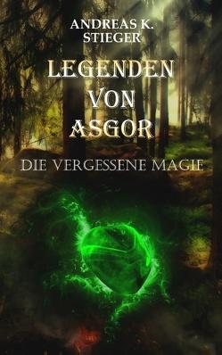 Legenden von Asgor von Stieger,  Andreas K.