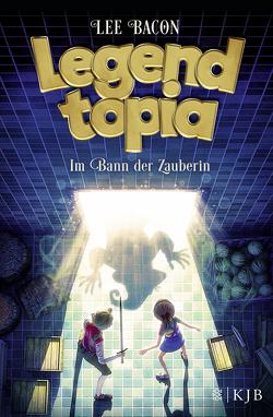 Legendtopia – Im Bann der Zauberin von Bacon,  Lee, Gutzschhahn,  Uwe-Michael