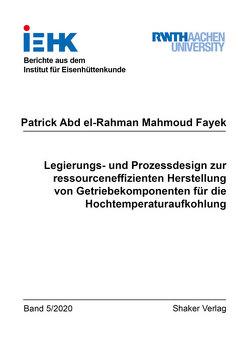 Legierungs- und Prozessdesign zur ressourceneffizienten Herstellung von Getriebekomponenten für die Hochtemperaturaufkohlung von Fayek,  Patrick