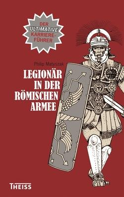 Legionär in der römischen Armee von Fündling,  Jörg, Matyszak,  Philip
