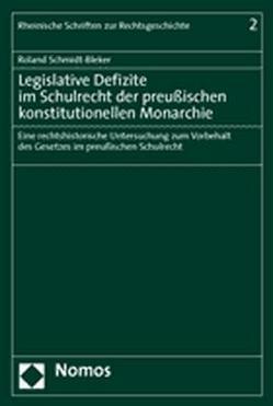 Legislative Defizite im Schulrecht der preußischen konstitutionellen Monarchie von Schmidt-Bleker,  Roland