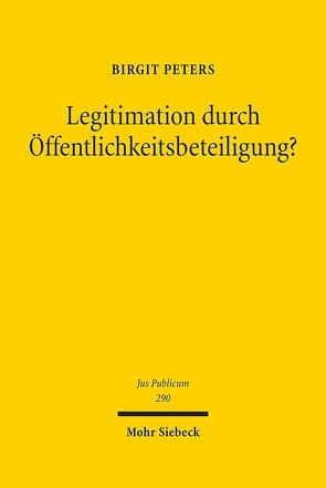 Legitimation durch Öffentlichkeitsbeteiligung? von Peters,  Birgit