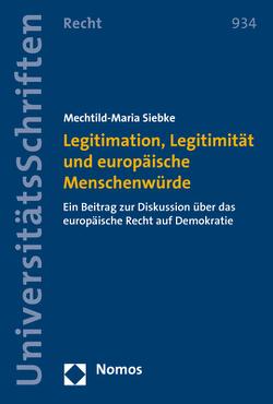 Legitimation, Legitimität und europäische Menschenwürde von Siebke,  Mechtild-Maria