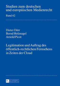 Legitimation und Auftrag des öffentlich-rechtlichen Fernsehens in Zeiten der Cloud von Dörr,  Dieter, Holznagel,  Bernd, Picot,  Arnold