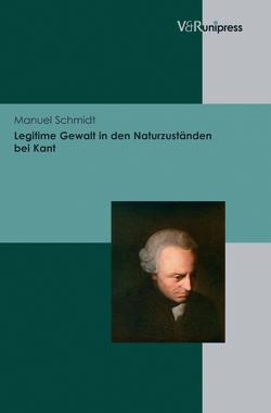 Legitime Gewalt in den Naturzuständen bei Kant von Schmidt,  Manuel
