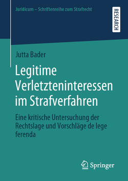 Legitime Verletzteninteressen im Strafverfahren von Bader,  Jutta