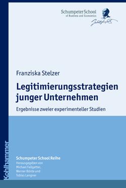 Legitimierungsstrategien junger Unternehmen von Bönte,  Werner, Fallgatter,  Michael J., Langner,  Tobias, Stelzer,  Franziska