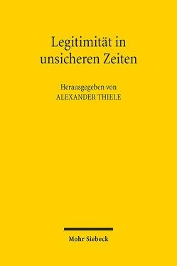 Legitimität in unsicheren Zeiten von Thiele,  Alexander