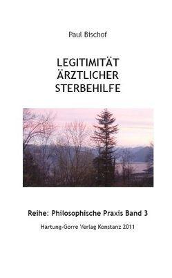 Legitimität ärztlicher Sterbehilfe von Bischof,  Paul, Roth,  Volkbert M