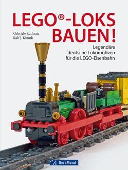 LEGO®-Loks bauen! von Klumb,  Ralf J., Ruthsatz,  Gabriele