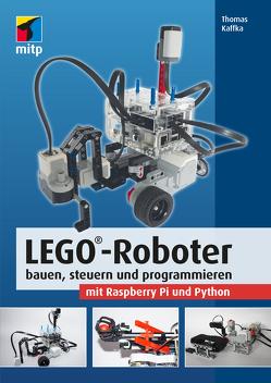 LEGO®-Roboter bauen, steuern und programmieren mit Raspberry Pi und Python von Kaffka,  Thomas