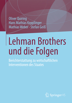 Lehman Brothers und die Folgen von Geiss,  Stefan, Kepplinger,  Hans Mathias, Quiring,  Oliver, Weber,  Mathias