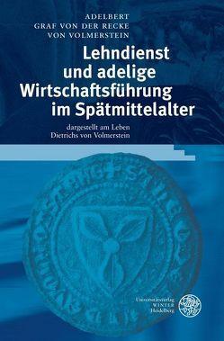 Lehndienst und adelige Wirtschaftsführung im Spätmittelalter von Recke von Volmerstein,  Adelbert Graf von der