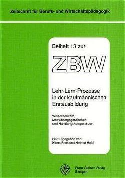Lehr-Lern-Prozesse in der kaufmännischen Erstausbildung von Beck,  Klaus, Heid,  Helmut